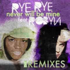 never will be mine (the remixes) [feat. robyn]