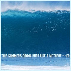 this summer's gonna hurt like a motherfucker